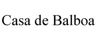 mark for CASA DE BALBOA, trademark #85968189