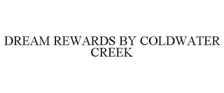 mark for DREAM REWARDS BY COLDWATER CREEK, trademark #85968384