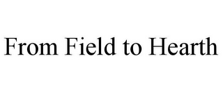 mark for FROM FIELD TO HEARTH, trademark #85968537