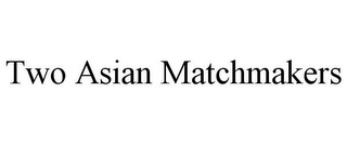 mark for TWO ASIAN MATCHMAKERS, trademark #85969278