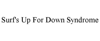 mark for SURF'S UP FOR DOWN SYNDROME, trademark #85969900