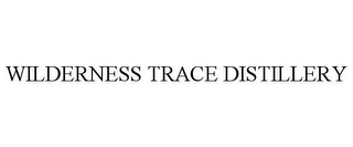 mark for WILDERNESS TRACE DISTILLERY, trademark #85970306