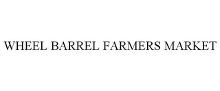 mark for WHEEL BARREL FARMERS MARKET, trademark #85970501