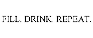 mark for FILL. DRINK. REPEAT., trademark #85970645