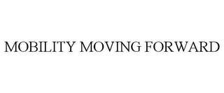 mark for MOBILITY MOVING FORWARD, trademark #85971548