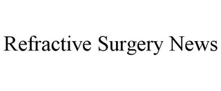 mark for REFRACTIVE SURGERY NEWS, trademark #85971598
