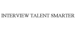 mark for INTERVIEW TALENT SMARTER, trademark #85971840