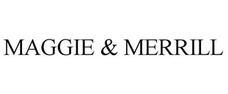 mark for MAGGIE & MERRILL, trademark #85972167