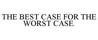 mark for THE BEST CASE FOR THE WORST CASE., trademark #85972225