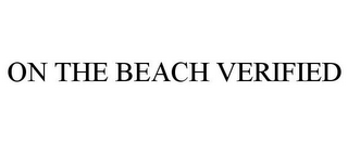 mark for ON THE BEACH VERIFIED, trademark #85972587
