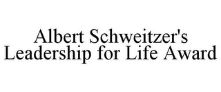 mark for ALBERT SCHWEITZER'S LEADERSHIP FOR LIFE AWARD, trademark #85972832