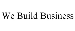 mark for WE BUILD BUSINESS, trademark #85973367