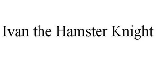 mark for IVAN THE HAMSTER KNIGHT, trademark #85973675
