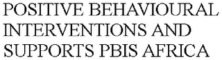 mark for POSITIVE BEHAVIOURAL INTERVENTIONS AND SUPPORTS PBIS AFRICA, trademark #85973809