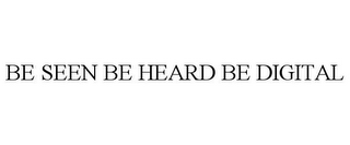 mark for BE SEEN BE HEARD BE DIGITAL, trademark #85974102