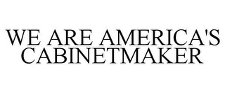 mark for WE ARE AMERICA'S CABINETMAKER, trademark #85974203