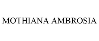 mark for MOTHIANA AMBROSIA, trademark #85974262