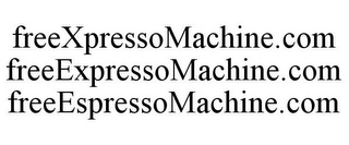 mark for FREEXPRESSOMACHINE.COM FREEEXPRESSOMACHINE.COM FREEESPRESSOMACHINE.COM, trademark #85974368