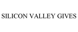 mark for SILICON VALLEY GIVES, trademark #85974631