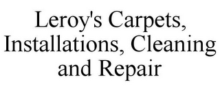 mark for LEROY'S CARPETS, INSTALLATIONS, CLEANING AND REPAIR, trademark #85974807