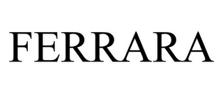 mark for FERRARA, trademark #85975244