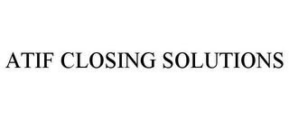 mark for ATIF CLOSING SOLUTIONS, trademark #85975427