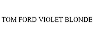 mark for TOM FORD VIOLET BLONDE, trademark #85977281