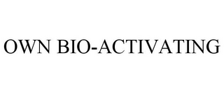 mark for OWN BIO-ACTIVATING, trademark #85977409