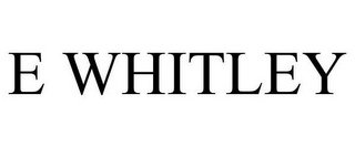 mark for E WHITLEY, trademark #85977501