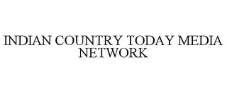 mark for INDIAN COUNTRY TODAY MEDIA NETWORK, trademark #85977587