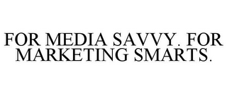 mark for FOR MEDIA SAVVY. FOR MARKETING SMARTS., trademark #85978014