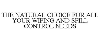 mark for THE NATURAL CHOICE FOR ALL YOUR WIPING AND SPILL CONTROL NEEDS, trademark #85978906