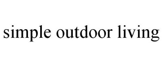 mark for SIMPLE OUTDOOR LIVING, trademark #85979077