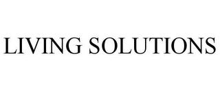 mark for LIVING SOLUTIONS, trademark #85979099
