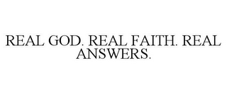 mark for REAL GOD. REAL FAITH. REAL ANSWERS., trademark #85979233
