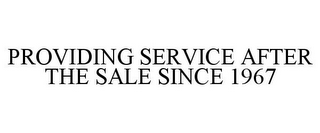 mark for PROVIDING SERVICE AFTER THE SALE SINCE 1967, trademark #85979666