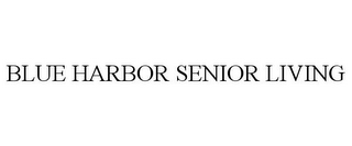 mark for BLUE HARBOR SENIOR LIVING, trademark #85980105