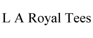 mark for L A ROYAL TEES, trademark #86000863