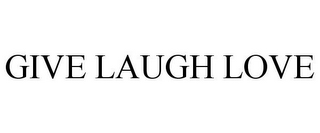 mark for GIVE LAUGH LOVE, trademark #86001154