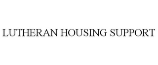 mark for LUTHERAN HOUSING SUPPORT, trademark #86002256