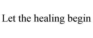 mark for LET THE HEALING BEGIN, trademark #86002647