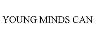 mark for YOUNG MINDS CAN, trademark #86002687