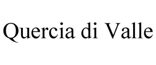 mark for QUERCIA DI VALLE, trademark #86002757