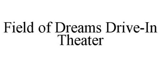 mark for FIELD OF DREAMS DRIVE-IN THEATER, trademark #86002837