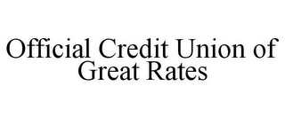 mark for OFFICIAL CREDIT UNION OF GREAT RATES, trademark #86004443