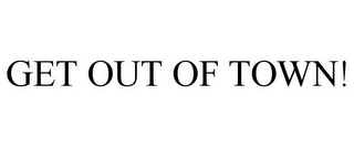 mark for GET OUT OF TOWN!, trademark #86004648