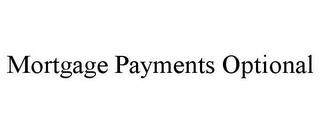 mark for MORTGAGE PAYMENTS OPTIONAL, trademark #86005248