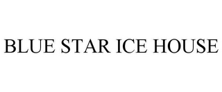 mark for BLUE STAR ICE HOUSE, trademark #86005742