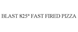mark for BLAST 825° FAST FIRED PIZZA, trademark #86007487