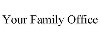 mark for YOUR FAMILY OFFICE, trademark #86007516